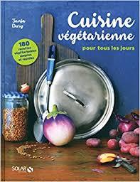livre cuisine de tous les jours amazon fr cuisine vegétarienne pour tous les jours 180 recettes