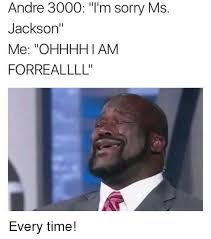 Ms Memes - andre 3000 i m sorry ms jackson me ohhhh i am forreallll