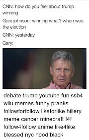 Gary Johnson Memes - cnn how do you feel about trump winning gary johnson winning what