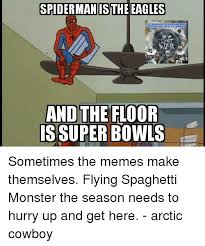 Make A Spiderman Meme - spiderman is the eagles and the floor super bowls sometimes the