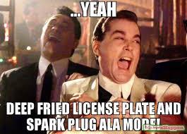 Deep Meme - yeah deep fried license plate and spark plug ala mode meme ray