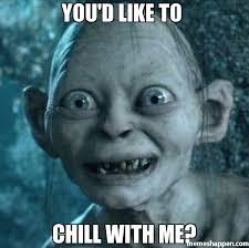 Chill Meme - you d like to chill with me meme gollum 8619 memeshappen