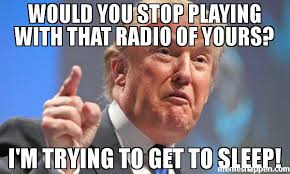 Radio Meme - would you stop playing with that radio of yours i m trying to get