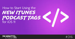 how to start using the new itunes podcast tags for ios 11