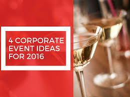4 corporate event ideas for 2016