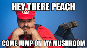 Pervert Meme - hey there peach come jump on my mushroom perverted mario quickmeme