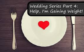 wedding planning help wedding planning is causing me to gain weight help fitbodyhq