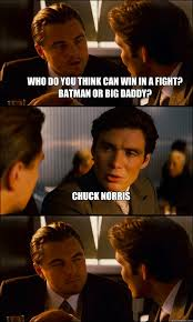 Big Daddy Meme - who do you think can win in a fight batman or big daddy chuck