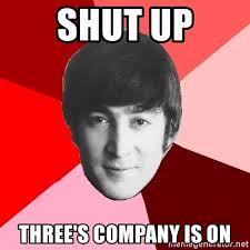 Meme Shut Up - shut up three s company is on john lennon meme meme generator