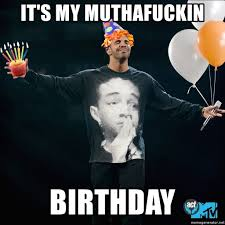 Drake Birthday Meme - it s my muthafuckin birthday turn up drake meme generator