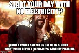 Electricity Meme - start your day with no electricity light a candle and put on one