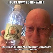 Stay Thirsty Meme - i don t always drink water but when i do i prefer zamzam straight