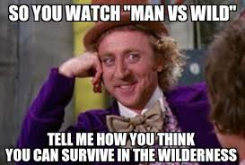 Man Vs Wild Meme - man vs wild meme by pana4u2nv memedroid