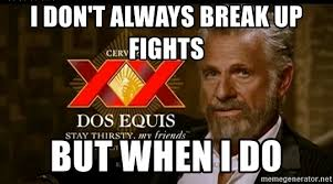 Dos Equis Man Meme Generator - i don t always break up fights but when i do dos equis man meme