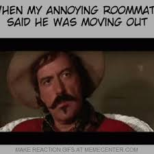Roommate Memes - when my annoying roommate said he was moving out by reactiongifs