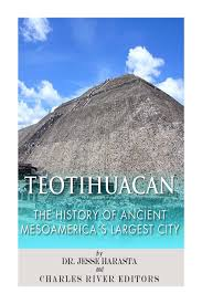 teotihuacan the history of ancient mesoamerica u0027s largest city