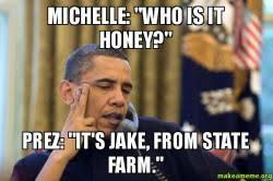 Jake From State Farm Meme - michelle who is it honey prez it s jake from state farm