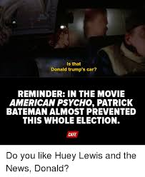 Patrick Bateman Meme - is that donald trump s car reminder in the movie american psycho