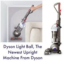 dyson light ball review the dyson light ball the newest upright machine from dyson