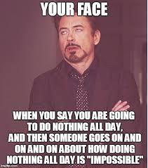 All Day Meme - face you make robert downey jr meme imgflip