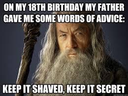 18th Birthday Memes - on my 18th birthday my father gave me some words of advice keep