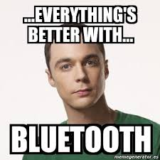 Bluetooth Meme - meme sheldon cooper everything s better with bluetooth