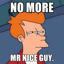 No Guy Meme - no more mr nice guy create meme