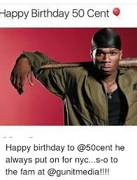 50 Cent Birthday Meme - happy birthday 50 cent happy birthday to he always put on for nycs o