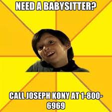 Kony Meme - need a babysitter call joseph kony at 1 800 6969 create meme