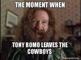 Robin Williams Meme - the moment when tony romo leaves the cowboys robin williams