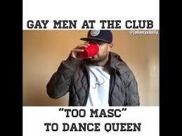 Too Gay Meme - gay men at the club youtube