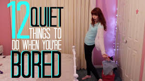12 quiet things to do when you u0027re bored youtube