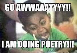 Poetry Meme - meme creator go awwaaayyyy i am doing poetry