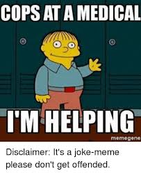 Meme Joke - cops at amedical i m helping gene disclaimer it s a joke meme please