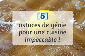 astuces en cuisine 5 astuces de génie pour une cuisine impeccable