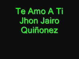 imagenes que digan te amo jhon te amo a ti jhon jairo quiñonez youtube