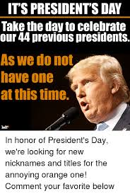 Presidents Day Meme - it s president s day take the day to celebrate our 44 previous