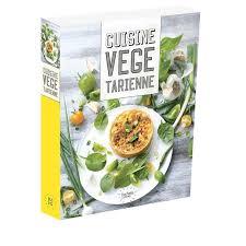 livre cuisine grand livre de la cuisine végétarienne délice