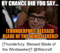 Blessed Meme - 25 best memes about thunderfury blessed blade of the