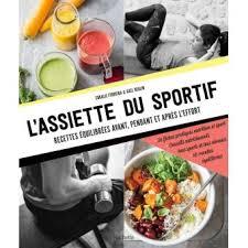 cuisine pour sportif l assiette du sportif recettes équilibrées avant pendant et après l