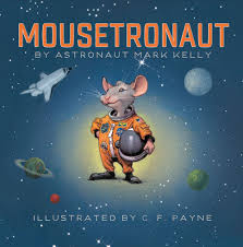 mousetronaut kids u0027 picture book about mouse in space written by