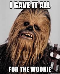 Chewbacca Memes - i gave it all for the wookie chewbacca meme meme generator