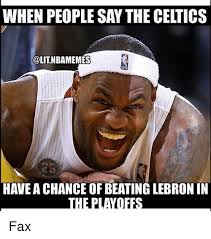 Celtics Memes - when people say the celtics emes have a chance of beating lebron