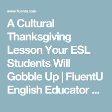 a cultural thanksgiving lesson your esl students will gobble up