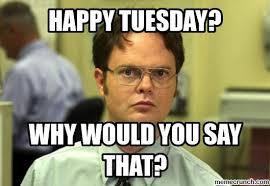 Happy Tuesday Meme - image jpg