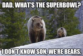 Bears Meme - dad what s the superbowl i don t know son we re bears