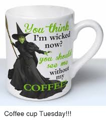 Coffee Cup Meme - i m wicked now me without 1m coffe coffee cup tuesday meme on