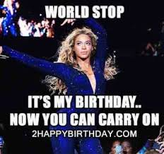 Beyonce Birthday Meme - beyonce its my birthday world meme 2happybirthday