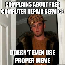 Computer Repair Meme - complains about free computer repair service doesn t even use