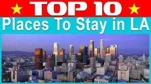 best places to stay in los angeles 2017 best hotels in los